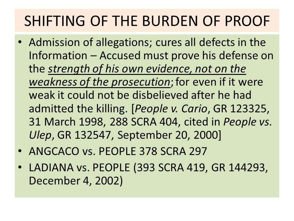 SHIFTING OF THE BURDEN OF PROOF Admission of allegations; cures all defects in the Information – Accused must prove his defense on the strength of his