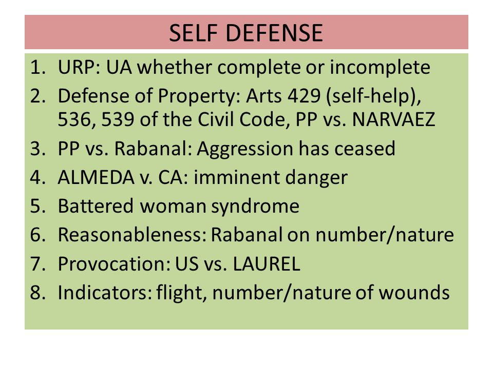 SELF DEFENSE 1.URP: UA whether complete or incomplete 2.Defense of Property: Arts 429 (self-help), 536, 539 of the Civil Code, PP vs. NARVAEZ 3.PP vs.