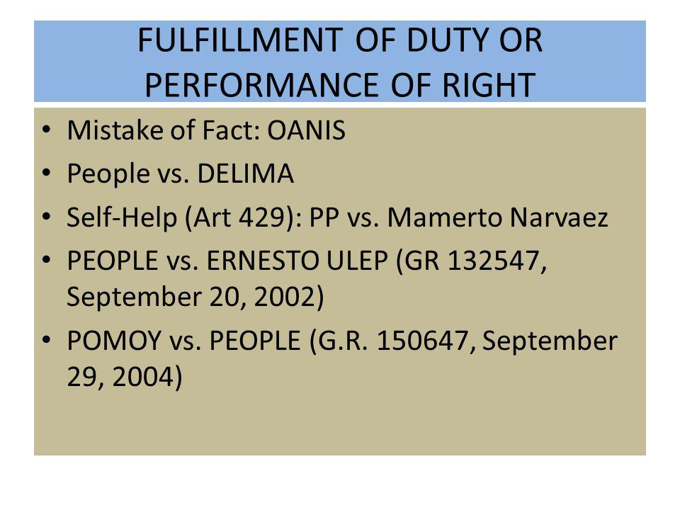 FULFILLMENT OF DUTY OR PERFORMANCE OF RIGHT Mistake of Fact: OANIS People vs. DELIMA Self-Help (Art 429): PP vs. Mamerto Narvaez PEOPLE vs. ERNESTO UL