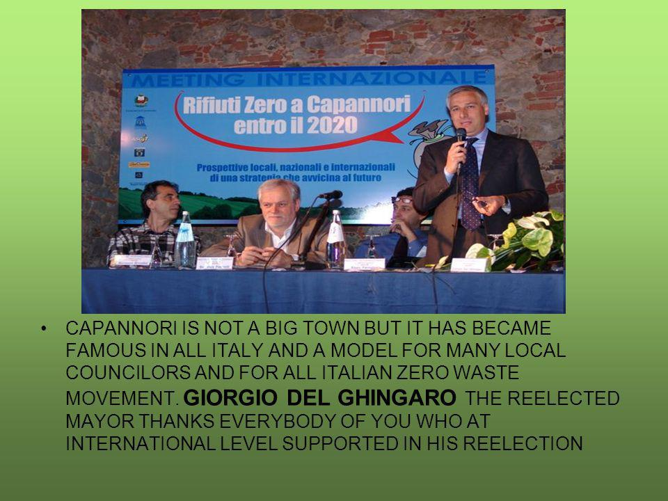 CAPANNORI IS NOT A BIG TOWN BUT IT HAS BECAME FAMOUS IN ALL ITALY AND A MODEL FOR MANY LOCAL COUNCILORS AND FOR ALL ITALIAN ZERO WASTE MOVEMENT. GIORG