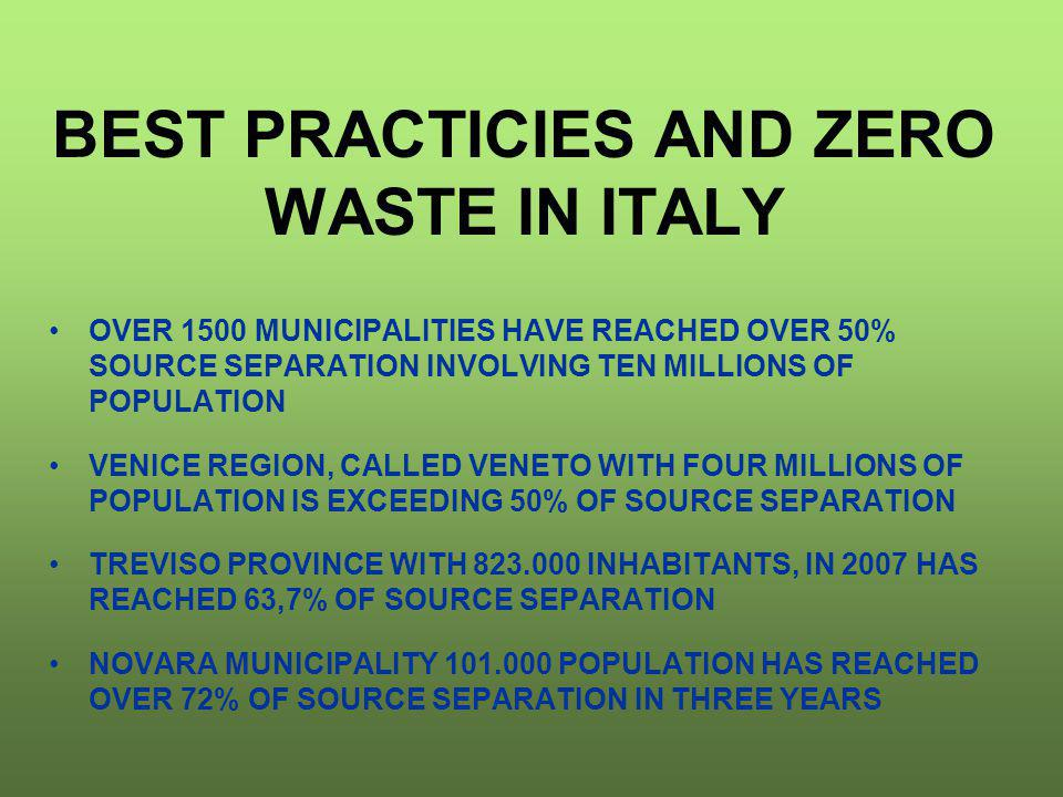 BEST PRACTICIES AND ZERO WASTE IN ITALY OVER 1500 MUNICIPALITIES HAVE REACHED OVER 50% SOURCE SEPARATION INVOLVING TEN MILLIONS OF POPULATION VENICE R