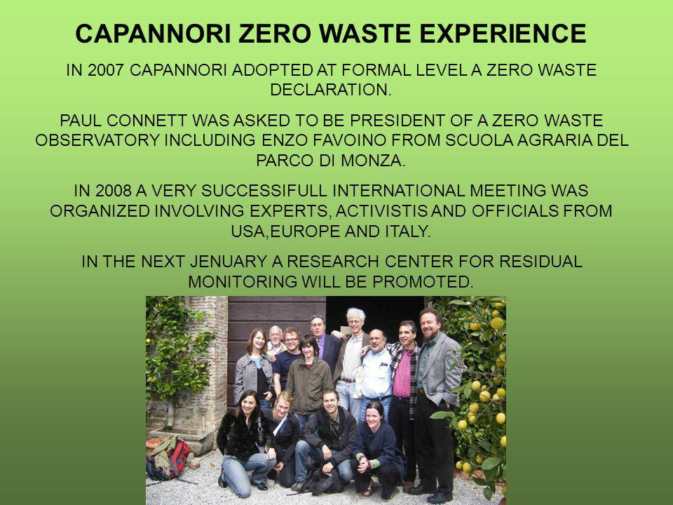CAPANNORI ZERO WASTE EXPERIENCE IN 2007 CAPANNORI ADOPTED AT FORMAL LEVEL A ZERO WASTE DECLARATION. PAUL CONNETT WAS ASKED TO BE PRESIDENT OF A ZERO W