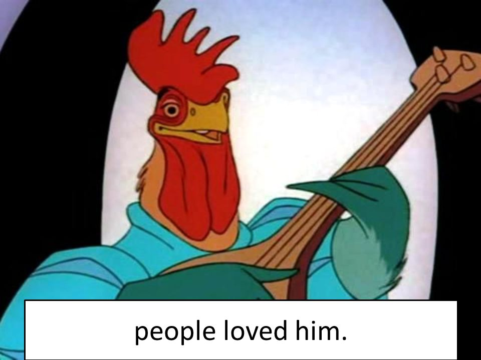 people loved him.