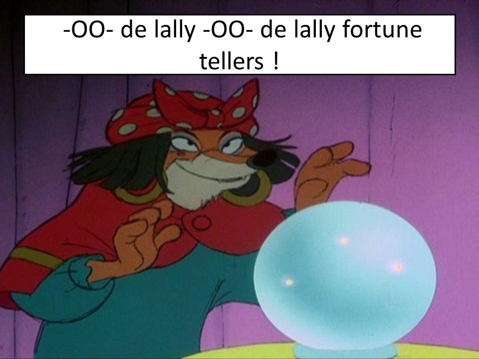 -OO- de lally -OO- de lally fortune tellers !