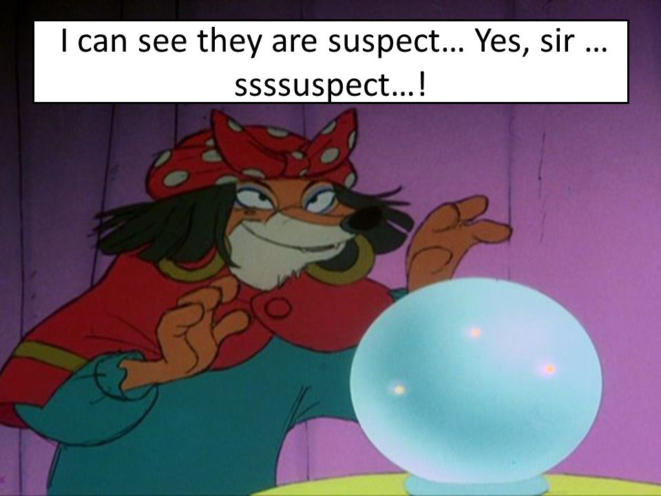 I can see they are suspect… Yes, sir … ssssuspect…!