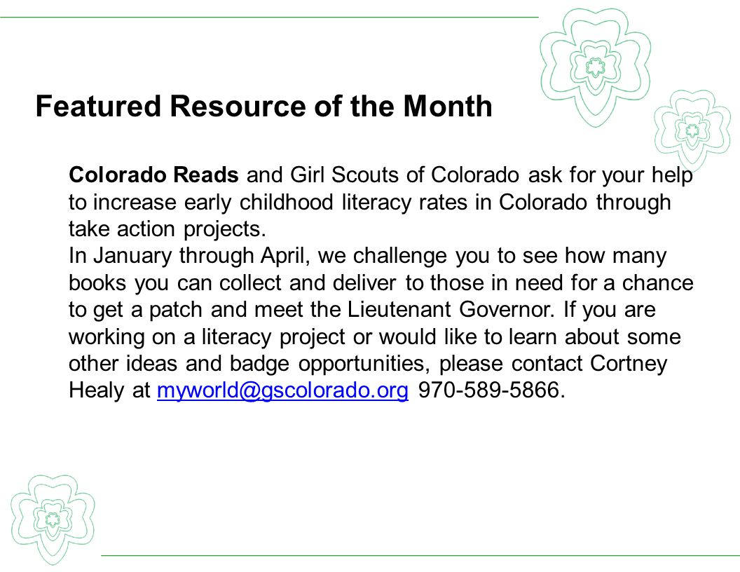 Featured Resource of the Month Colorado Reads and Girl Scouts of Colorado ask for your help to increase early childhood literacy rates in Colorado through take action projects.