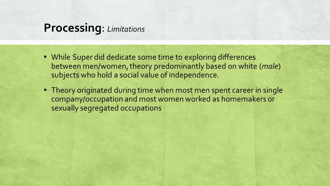 Processing: Limitations ▪ While Super did dedicate some time to exploring differences between men/women, theory predominantly based on white (male) su