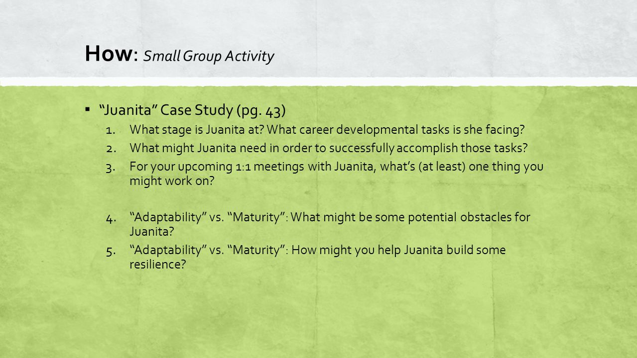 How: Small Group Activity ▪ Juanita Case Study (pg.
