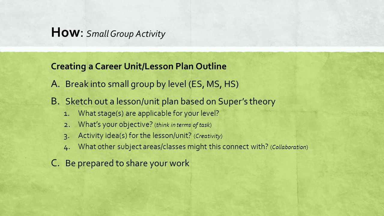 How: Small Group Activity Creating a Career Unit/Lesson Plan Outline A.