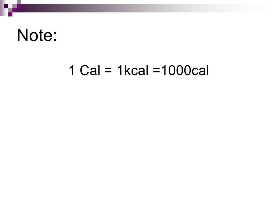 Note: 1 Cal = 1kcal =1000cal