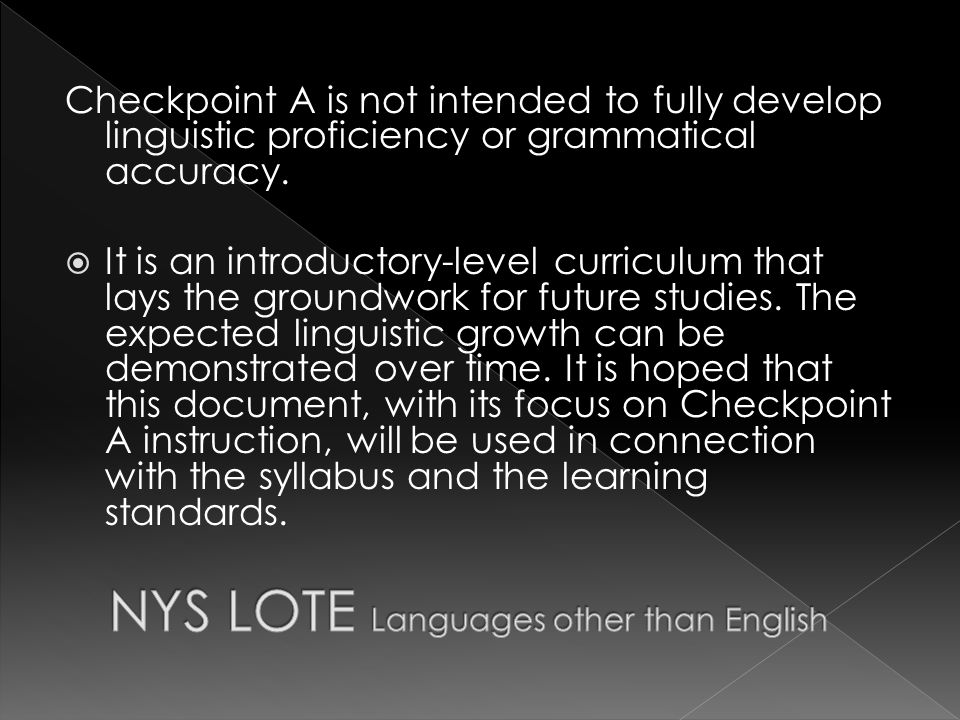 Checkpoint A is not intended to fully develop linguistic proficiency or grammatical accuracy.