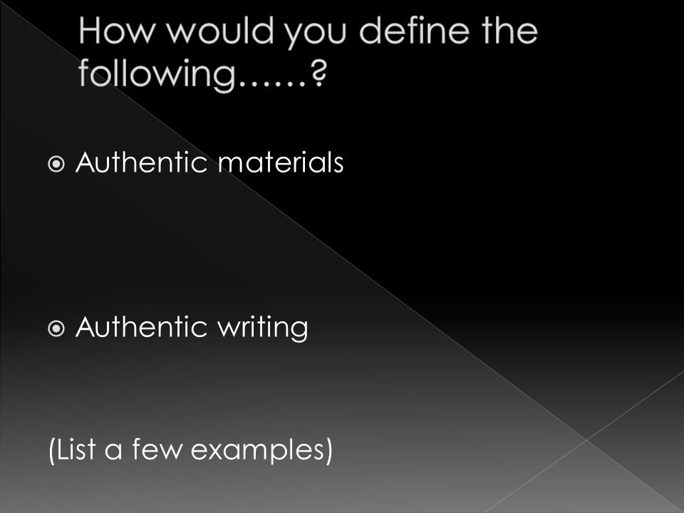  Authentic materials  Authentic writing (List a few examples)