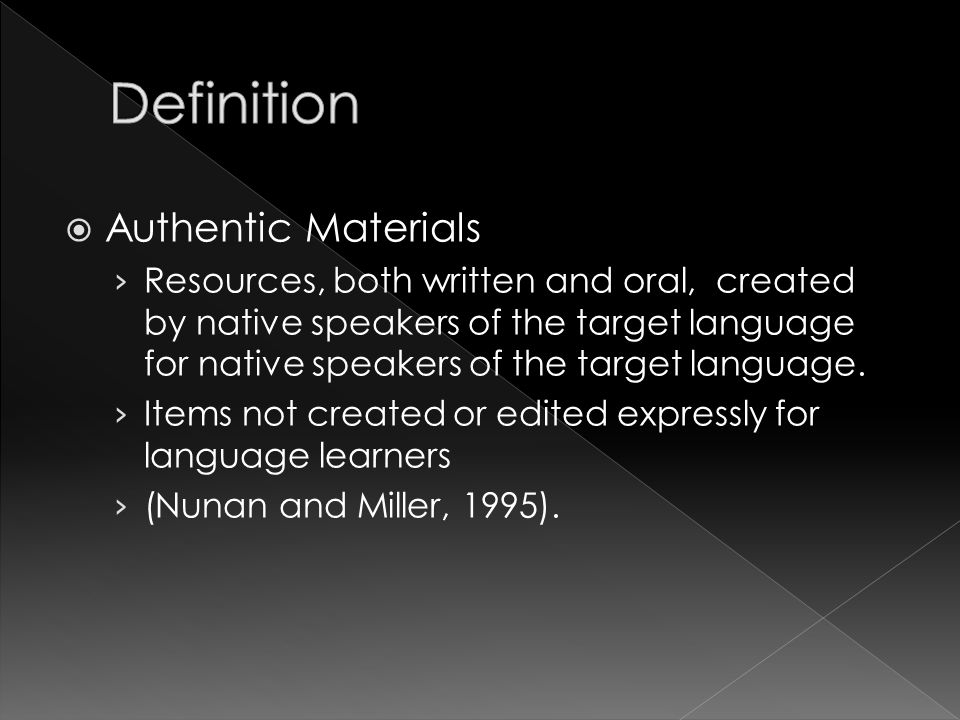  Authentic Materials › Resources, both written and oral, created by native speakers of the target language for native speakers of the target language.