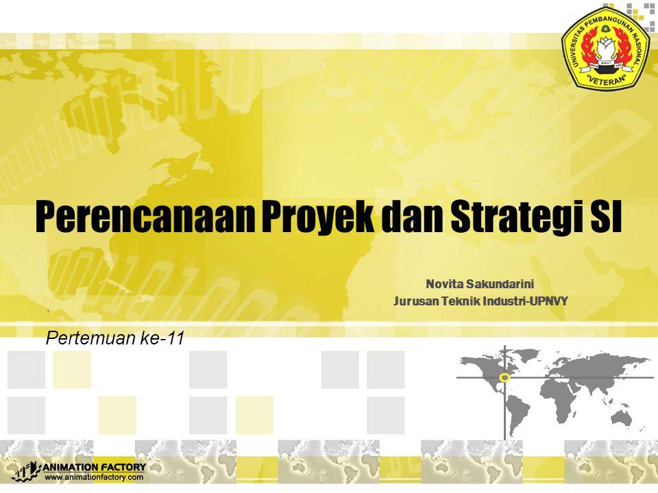 Perencanaan Proyek dan Strategi SI Novita Sakundarini Jurusan Teknik Industri-UPNVY Pertemuan ke-11