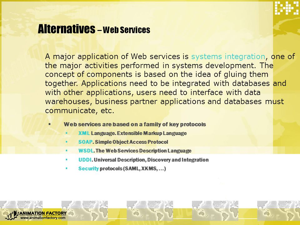Alternatives – Web Services  Web services are based on a family of key protocols  XML Language.
