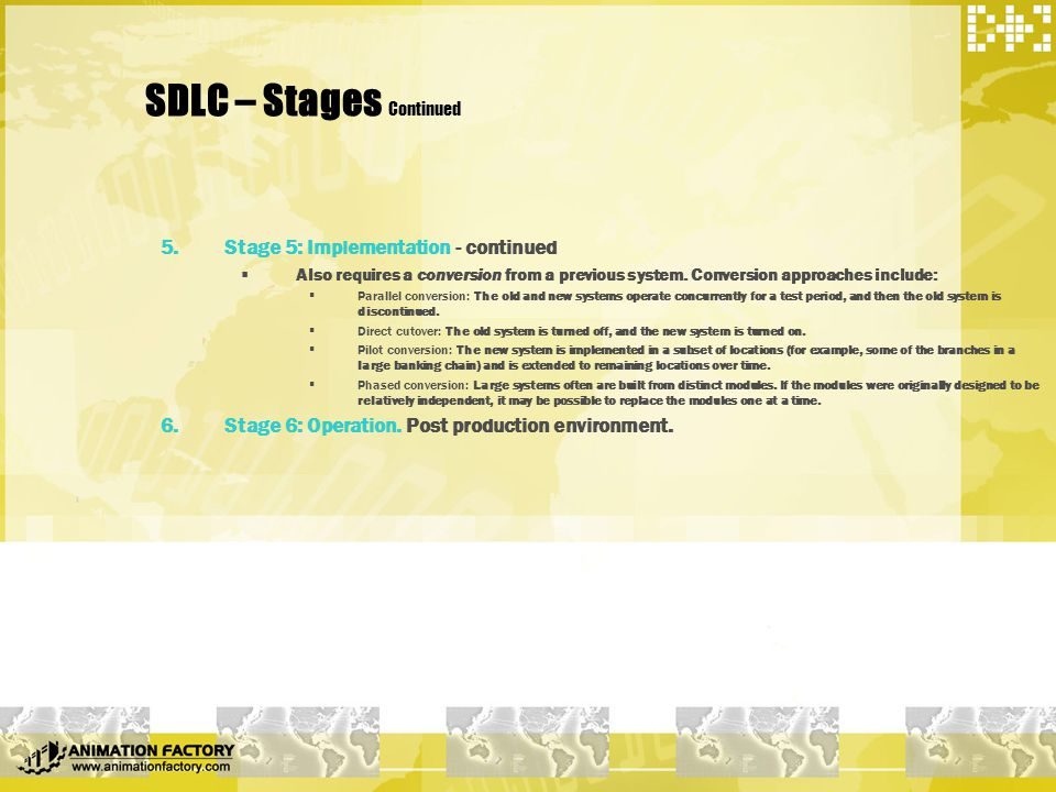 SDLC – Stages Continued 5.Stage 5: Implementation - continued  Also requires a conversion from a previous system.