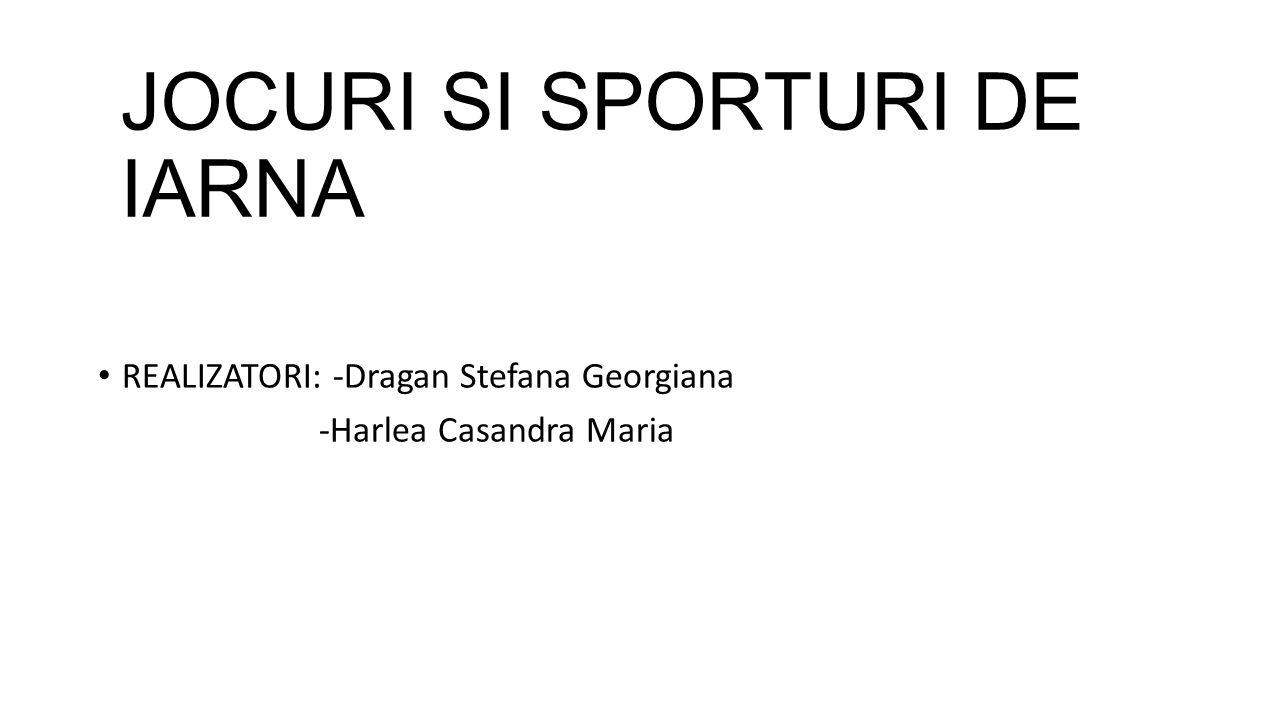 JOCURI SI SPORTURI DE IARNA REALIZATORI: -Dragan Stefana Georgiana -Harlea Casandra Maria