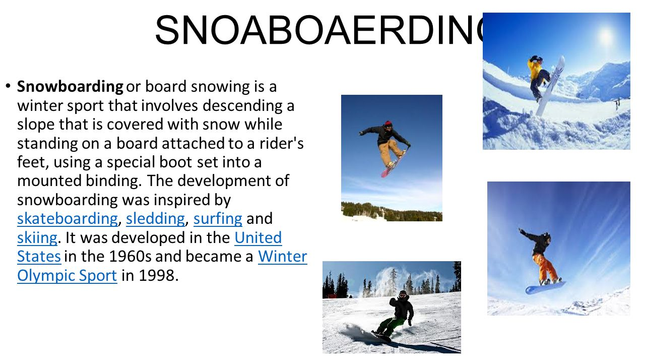 SNOABOAERDING Snowboarding or board snowing is a winter sport that involves descending a slope that is covered with snow while standing on a board att