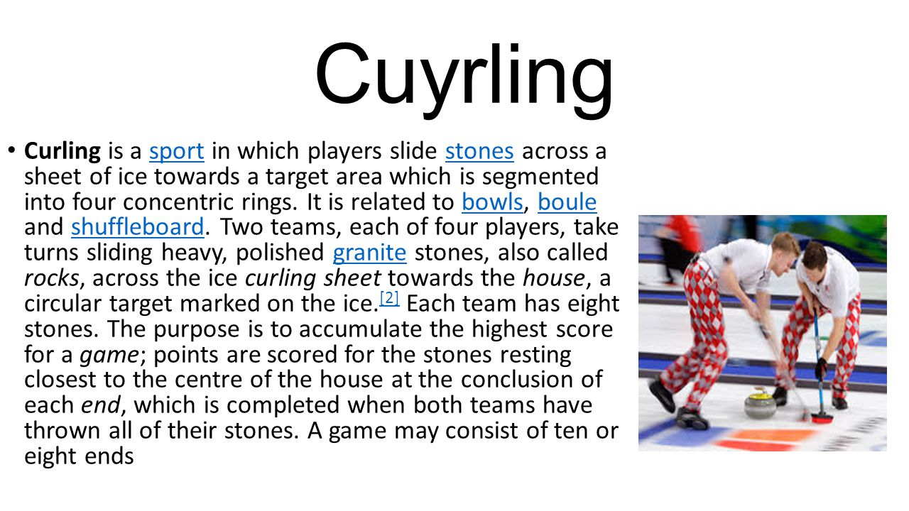 Cuyrling Curling is a sport in which players slide stones across a sheet of ice towards a target area which is segmented into four concentric rings.