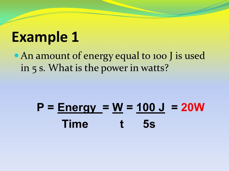 e) Power, P Power is defined as the rate of doing work or transferring energy. The unit of power is the watt (W) One watt is one joule per second. Pow