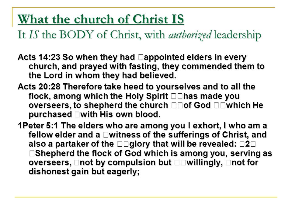 What the church of Christ IS It IS the BODY of Christ, with authorized leadership 1Timothy 3:1 This is a faithful saying: If a man desires the position of a bishop, he desires a good work.