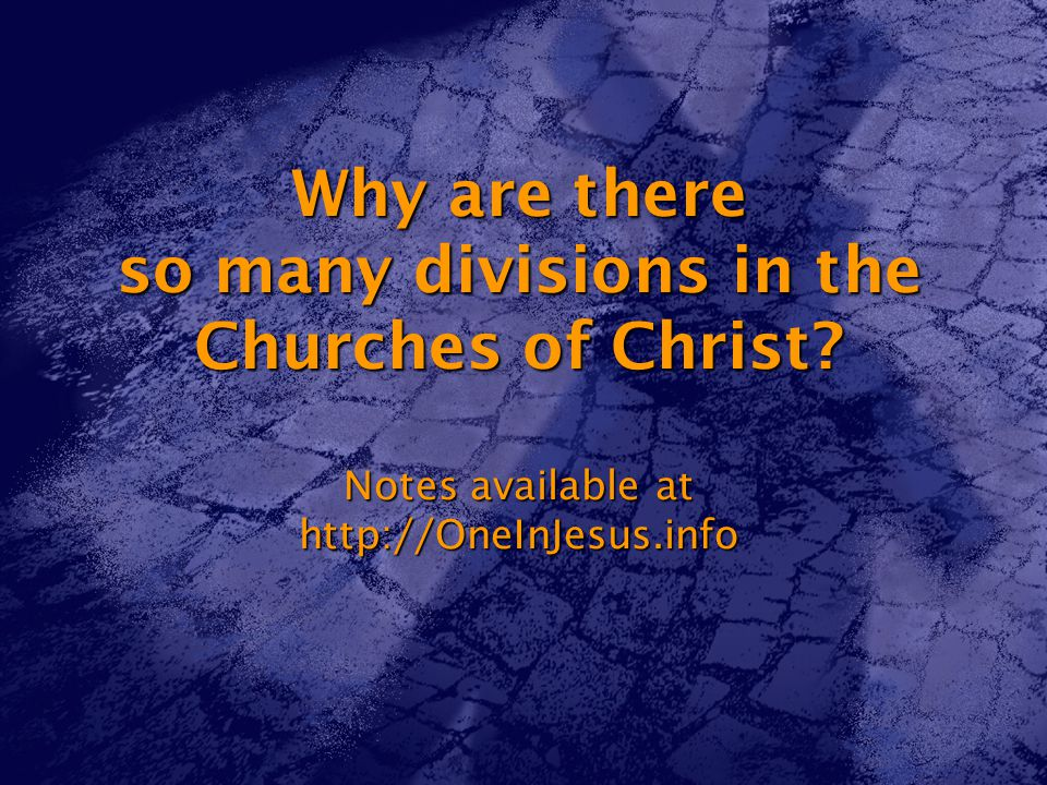 Why are there so many divisions in the Churches of Christ.