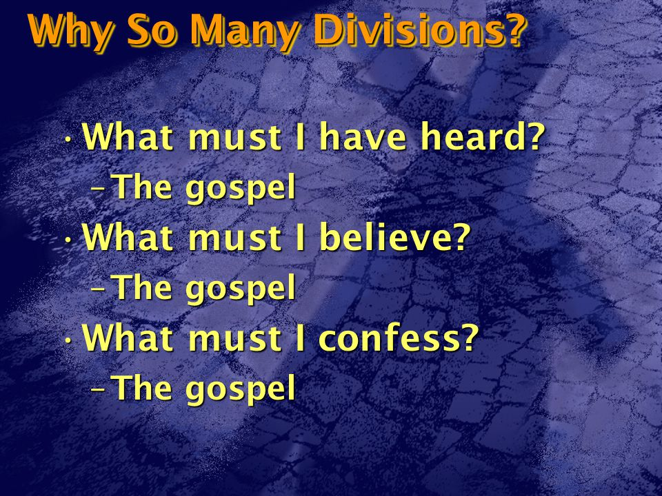 Why So Many Divisions. What must I have heard What must I have heard.