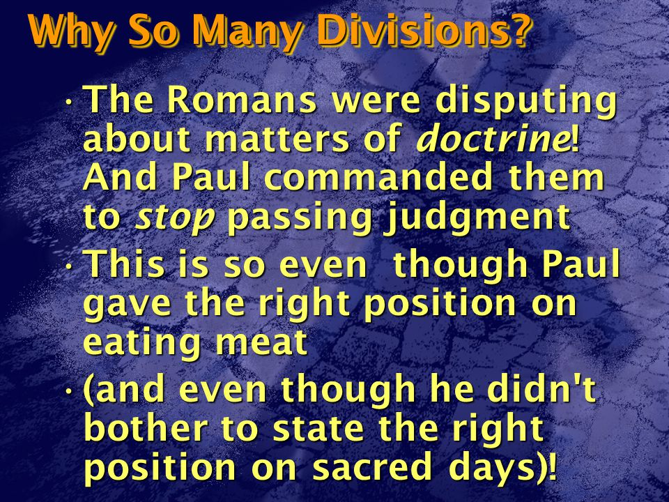 Why So Many Divisions. The Romans were disputing about matters of doctrine.