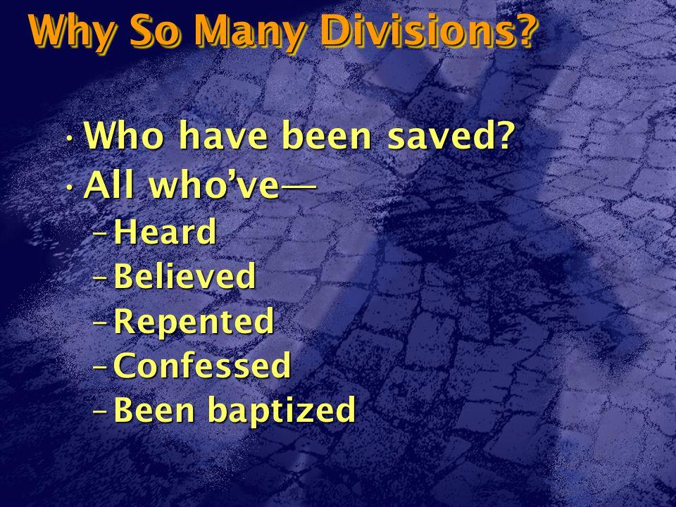 Why So Many Divisions. Who have been saved Who have been saved.
