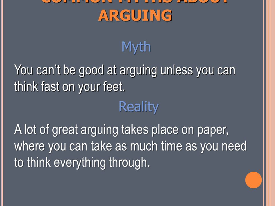 COMMON MYTHS ABOUT ARGUING Myth Every argument has a right and wrong side.
