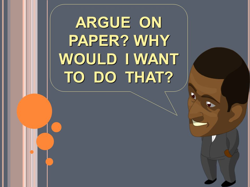 COMMON MYTHS ABOUT ARGUING Myth You can't be good at arguing unless you can think fast on your feet. Reality A lot of great arguing takes place on pap
