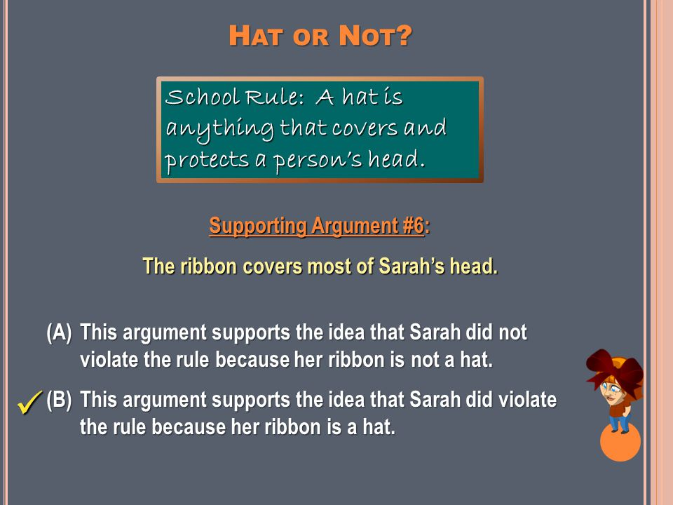 H AT OR N OT . Supporting Argument #5: The ribbon would not keep Sarah's head warm.
