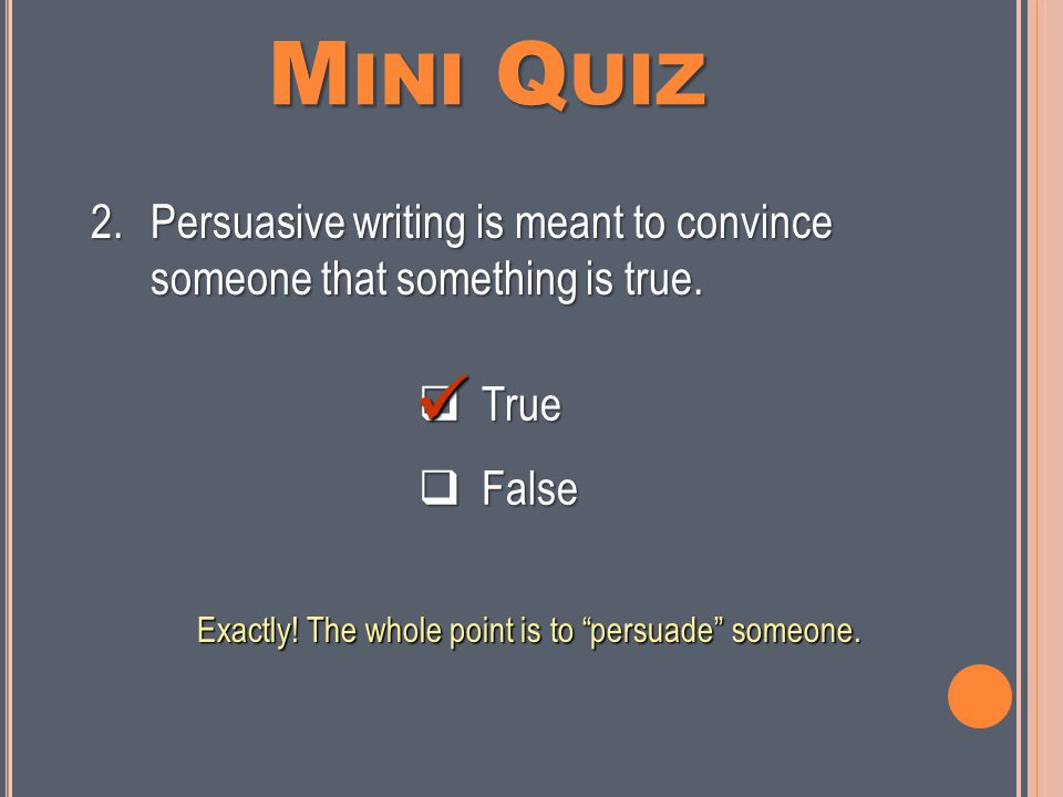 M INI Q UIZ  True  False 1.You can only make an argument about something if you feel very strongly about it.