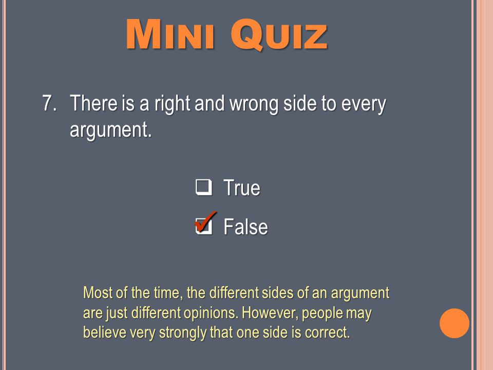 M INI Q UIZ  True  False 6.An argument can take place without any yelling at all.