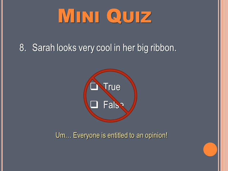 M INI Q UIZ  True  False 7.There is a right and wrong side to every argument.