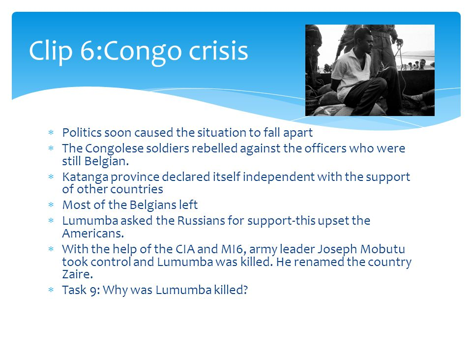  Politics soon caused the situation to fall apart  The Congolese soldiers rebelled against the officers who were still Belgian.