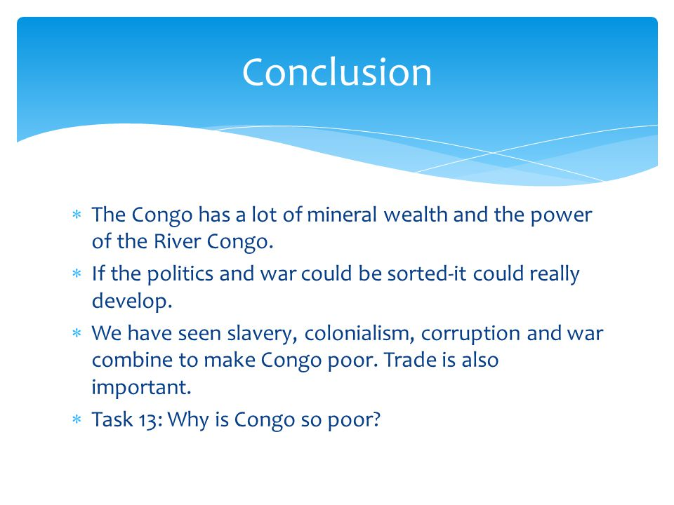  The Congo has a lot of mineral wealth and the power of the River Congo.