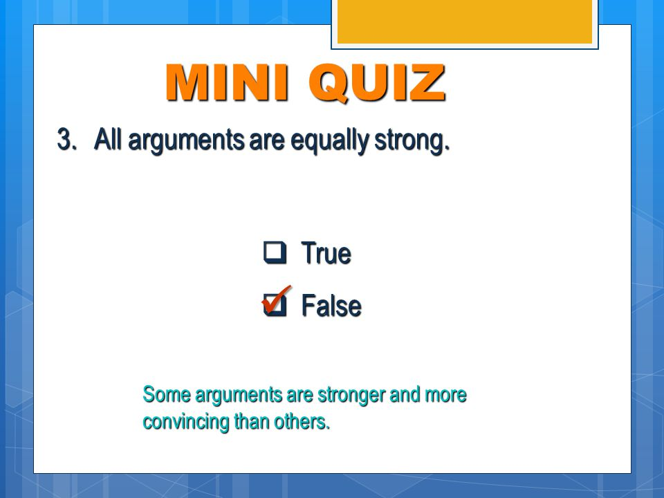 MINI QUIZ  True  False 2.Persuasive writing is meant to convince someone that something is true.