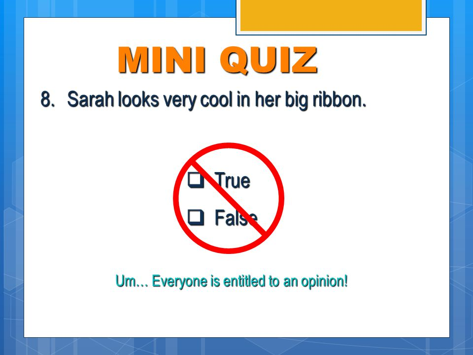 MINI QUIZ  True  False 7.There is a right and wrong side to every argument.
