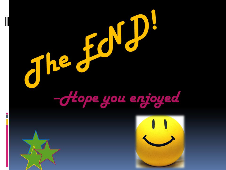 The END! --Hope you enjoyed