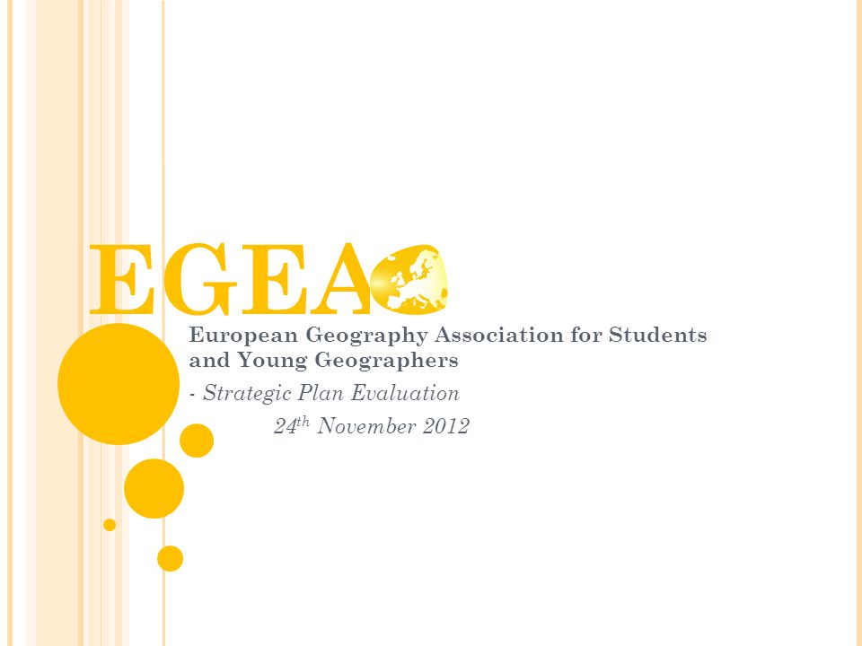 EGEA European Geography Association for Students and Young Geographers - Strategic Plan Evaluation 24 th November 2012