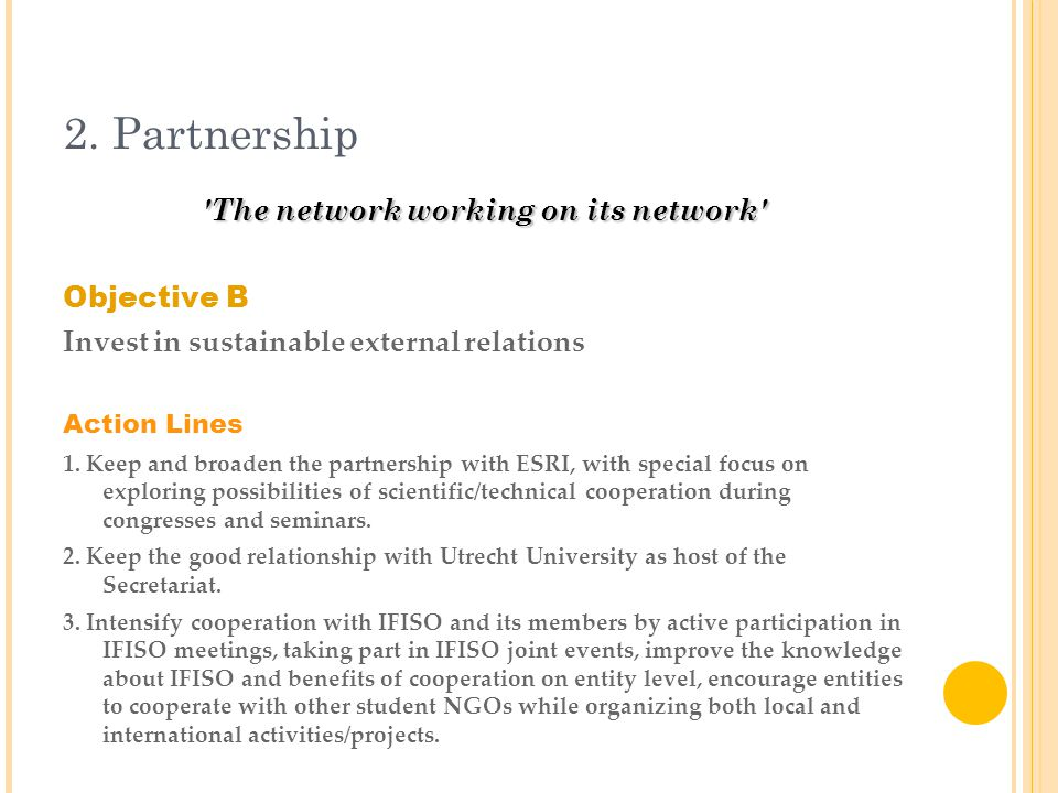 2. Partnership 'The network working on its network' Objective B Invest in sustainable external relations Action Lines 1. Keep and broaden the partners