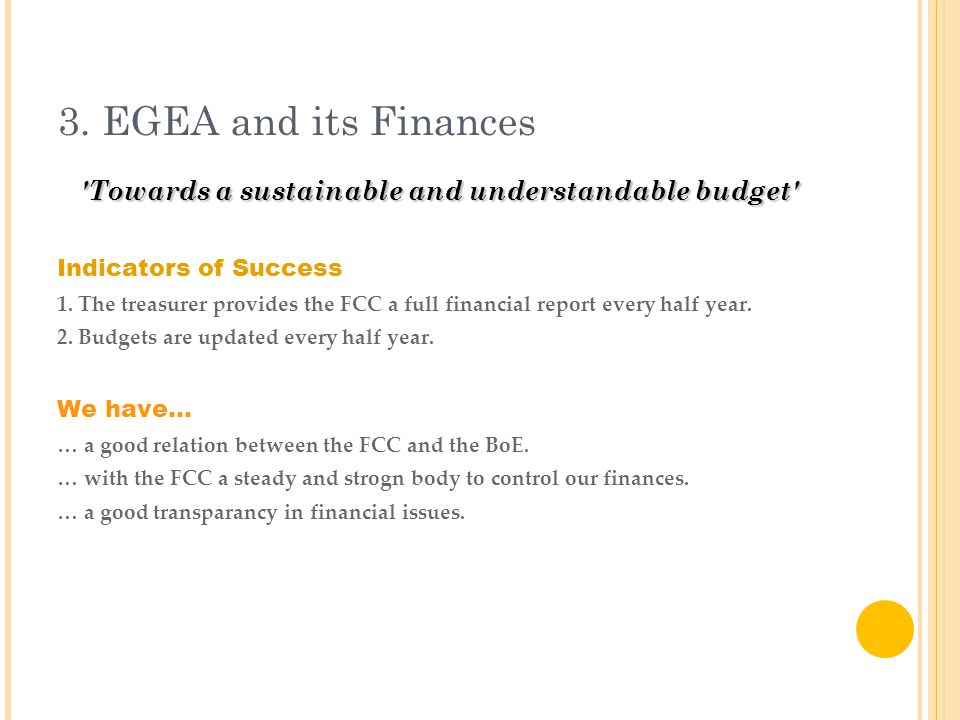 3. EGEA and its Finances Towards a sustainable and understandable budget Indicators of Success 1.