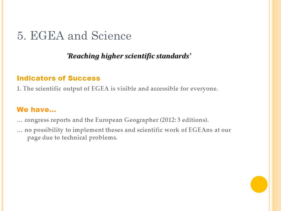 5. EGEA and Science Reaching higher scientific standards Indicators of Success 1.
