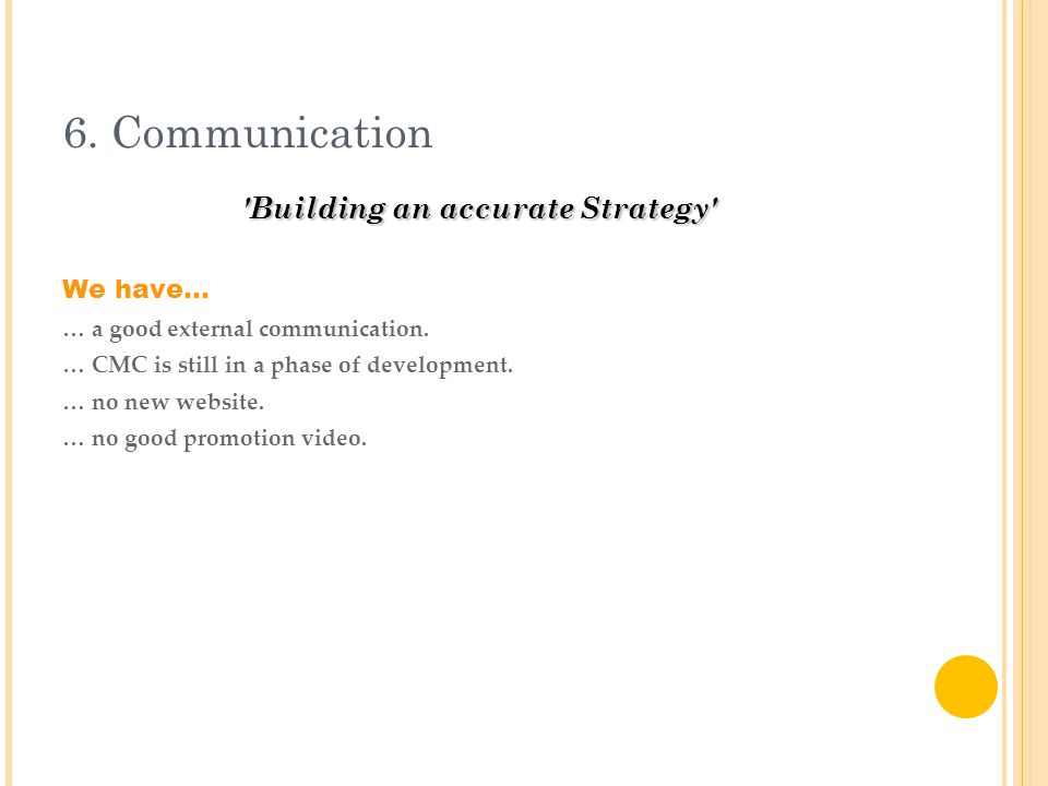 6. Communication Building an accurate Strategy We have...