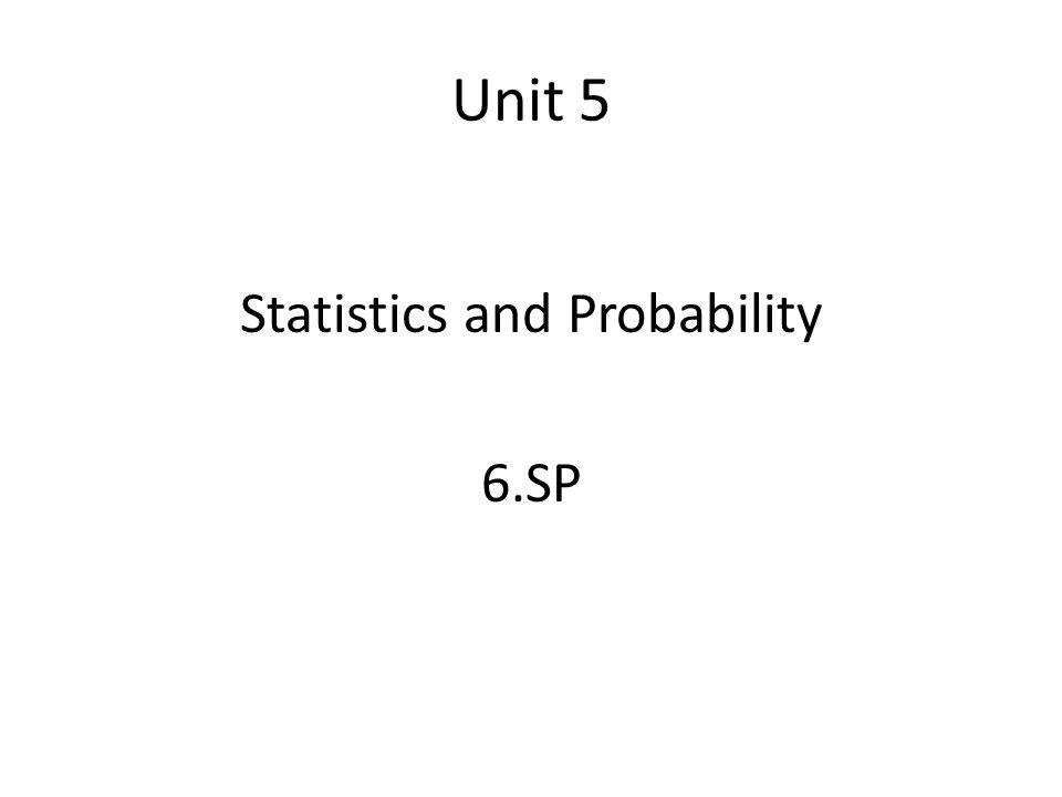 Unit 5 Statistics and Probability 6.SP