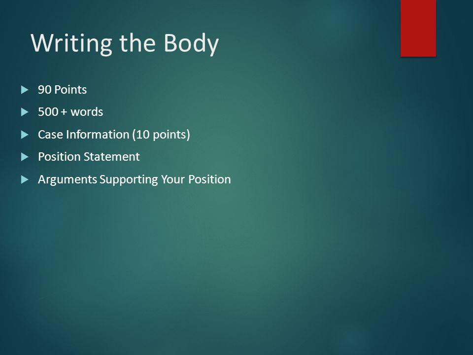 Writing the Body  90 Points  words  Case Information (10 points)  Position Statement  Arguments Supporting Your Position