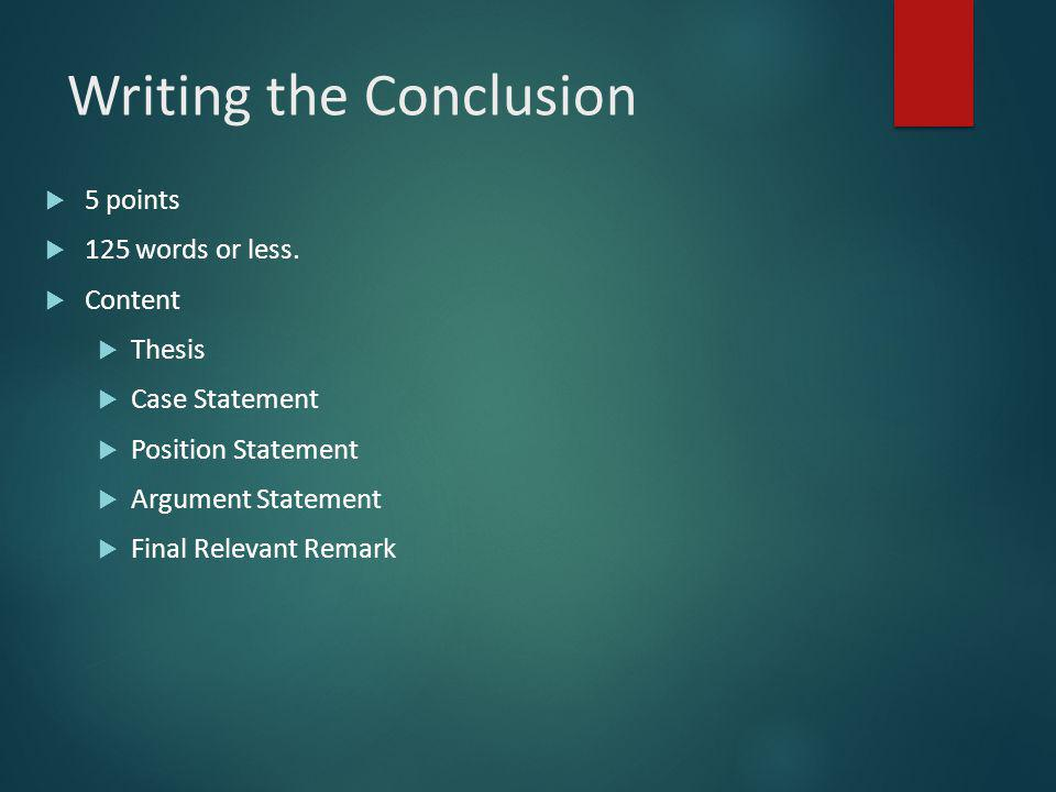 Writing the Conclusion  5 points  125 words or less.