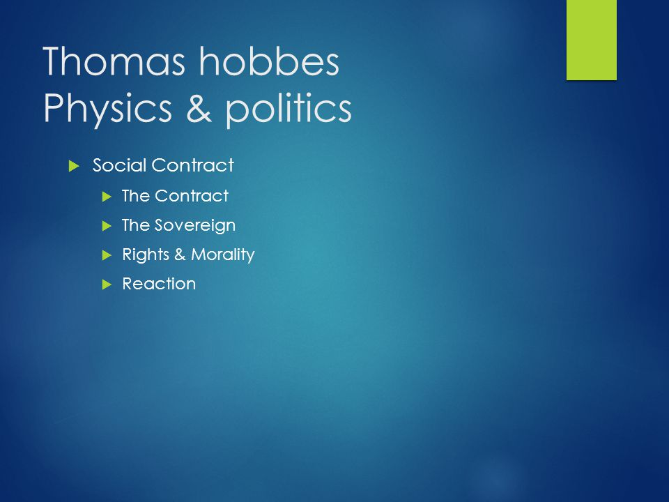 Thomas hobbes Physics & politics  Social Contract  The Contract  The Sovereign  Rights & Morality  Reaction