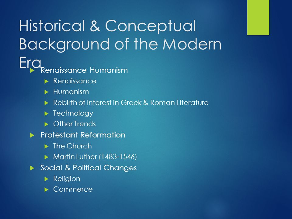 Historical & Conceptual Background of the Modern Era  Renaissance Humanism  Renaissance  Humanism  Rebirth of Interest in Greek & Roman Literature